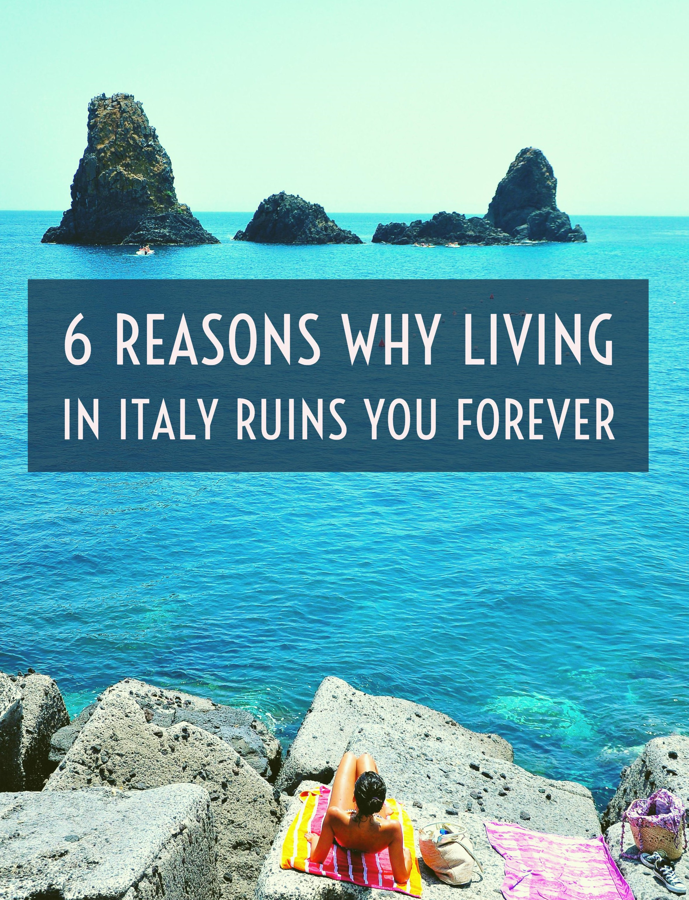 Reasons Why Living in Italy Will Ruin You Forever