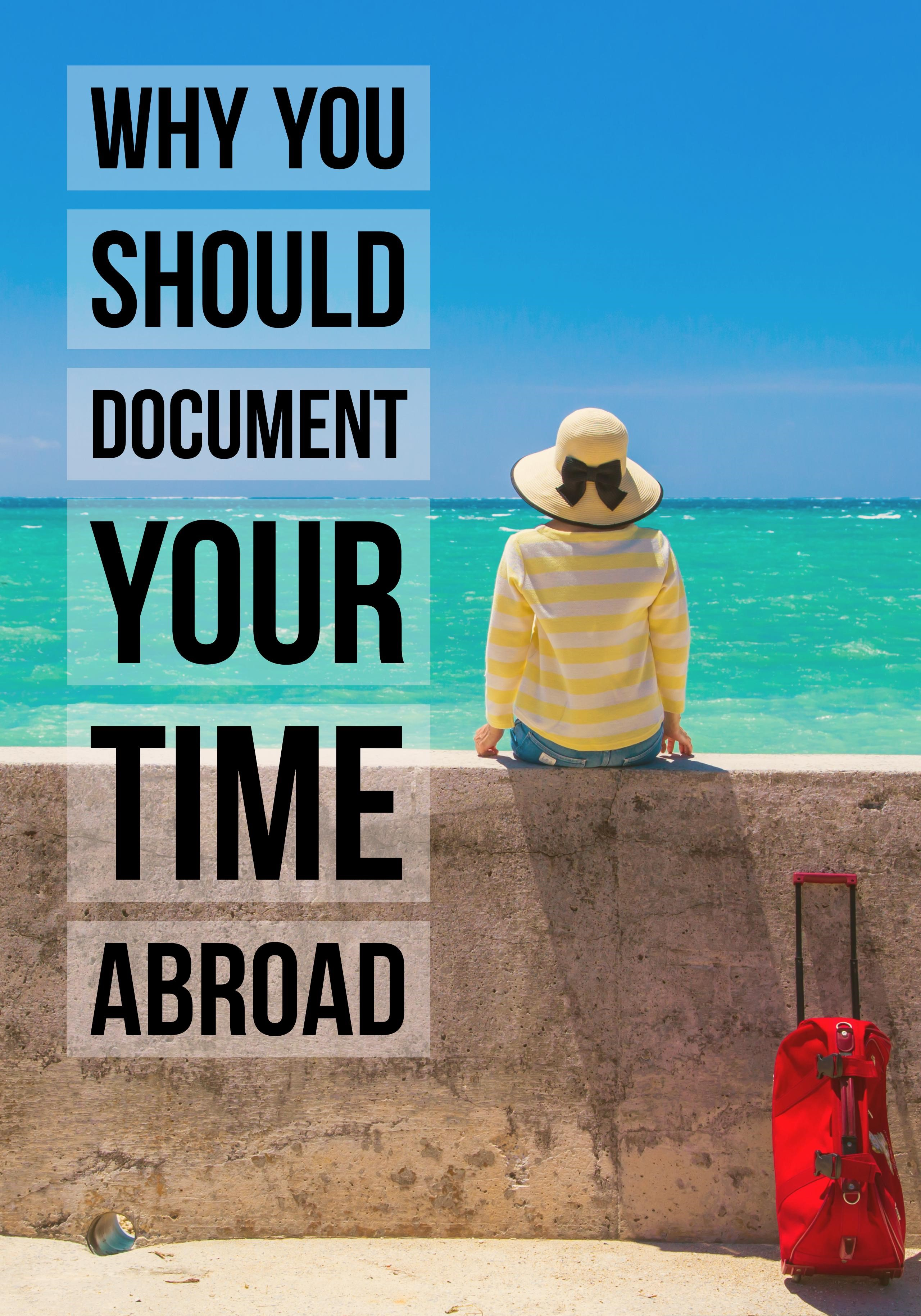 Why You Should Document Your Time Abroad