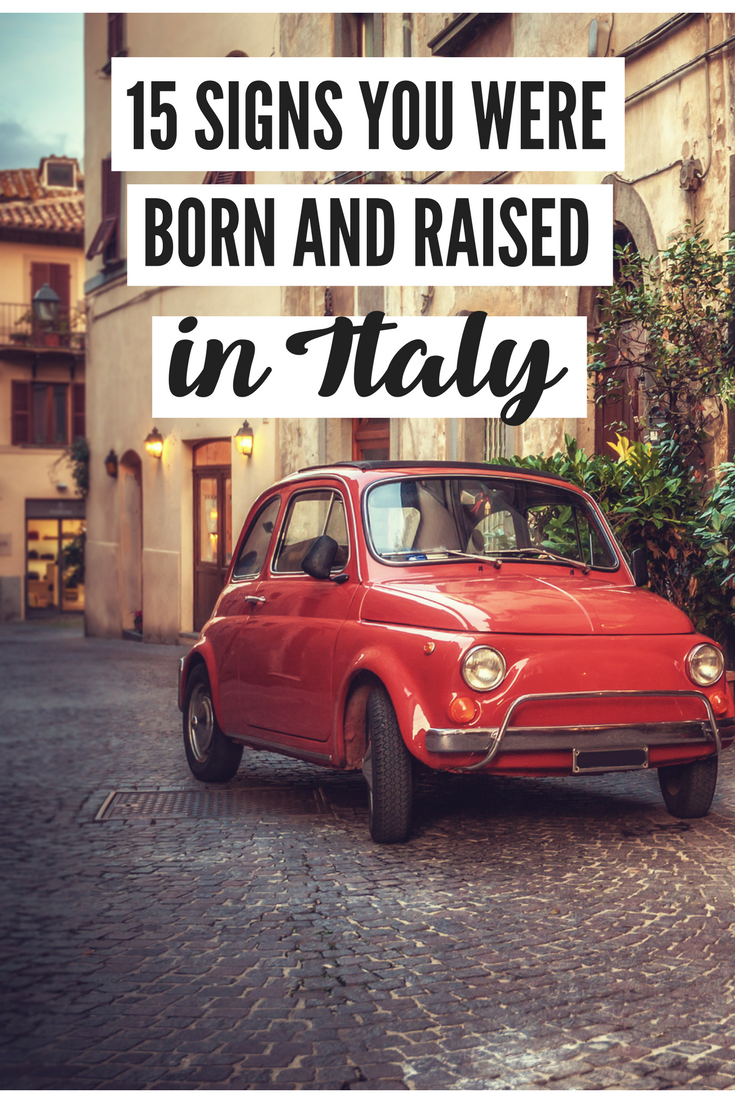 15 signs you were born and raised in italy